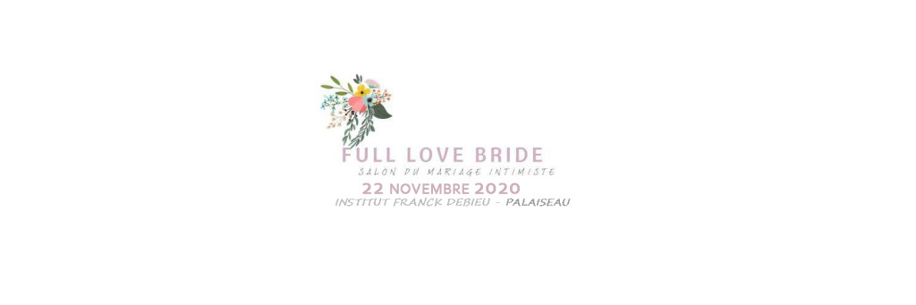 FULL LOVE BRIDE - SALON DU MARIAGE INTIMISTE